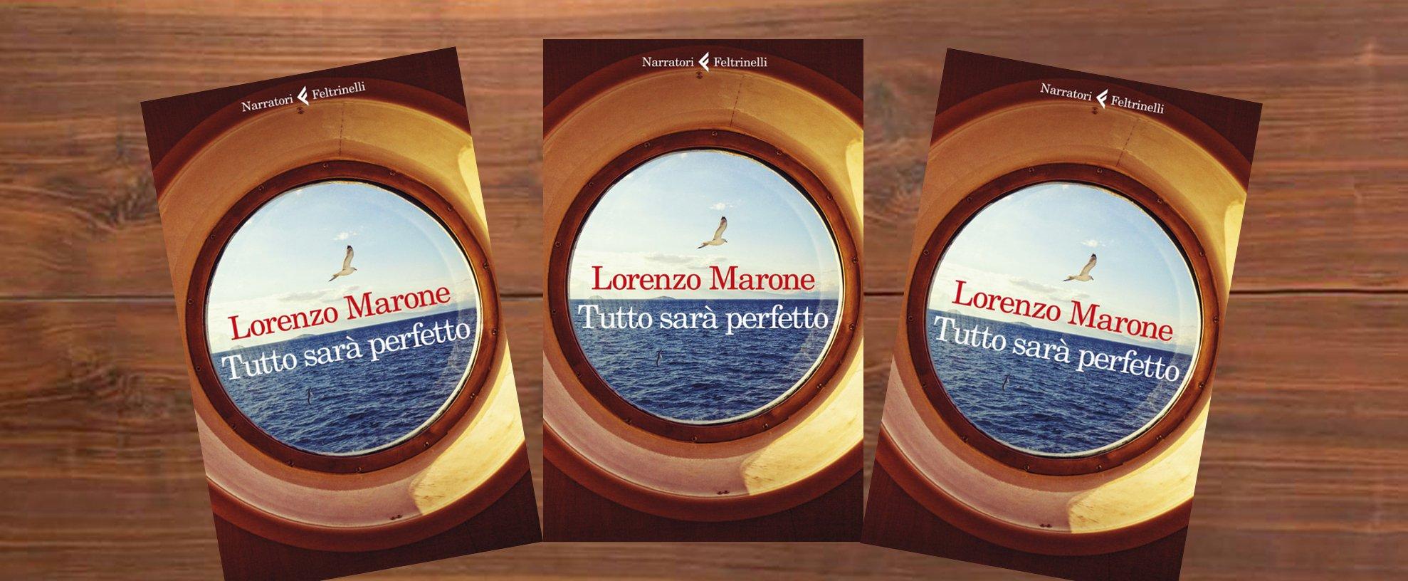 """LA PENNA DI MARONE TORNA AD EMOZIONARE CON IL SUO ULTIMO ROMANZO """"TUTTO SARÀ PERFETTO""""."""