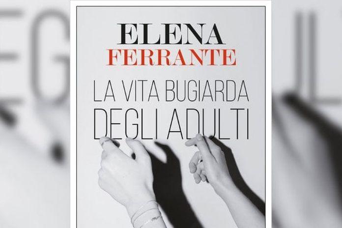 """""""La vita bugiarda degli adulti"""", il nuovo romanzo di Elena Ferrante sul tema dell'adolescenza."""