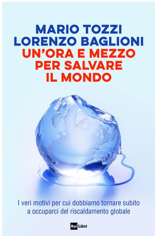 """Arriva in libreria """"Un'ora e mezzo per salvare il mondo"""". Scritto da Mario Tozzi e Lorenzo Bagli"""