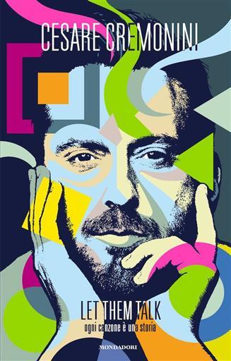 """""""Let them talk – Ogni canzone è una storia"""" il nuovo libro di Cesare Cremonini"""