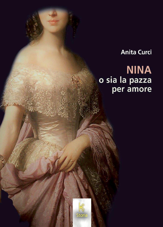 Libri: Nina o sia la pazza per amore. Storia di una lady Oscar all'ombra del Vesuvio